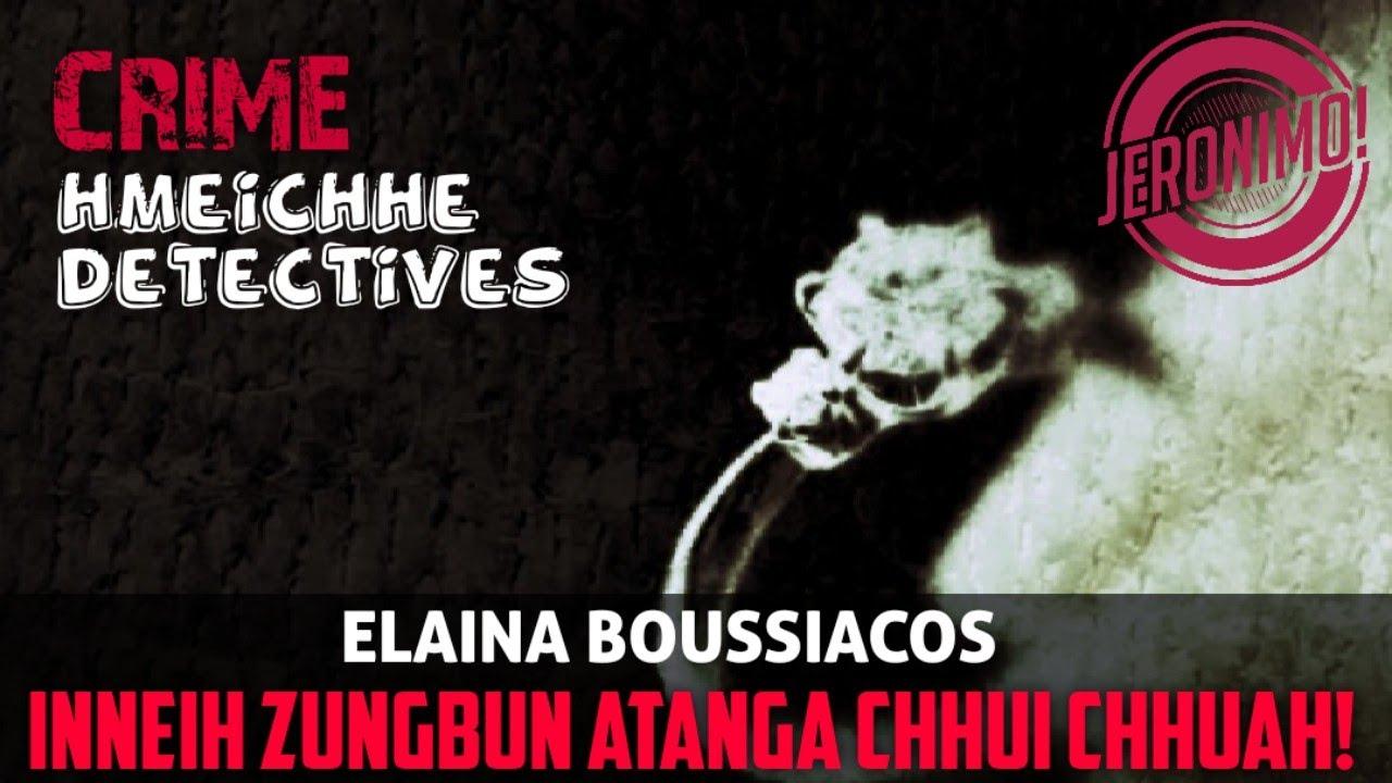 Download Crime- |Hmeichhe Detective-ten Inneih zungbun atangin an chhui chhuak!| Elaina Boussiacos-i case