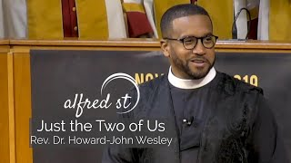 "November 10, 2019 ""Just the Two of Us"", Rev. Dr. Howard-John Wesley"