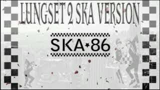 Download LUNGSET 2 SKA 86 Mp3
