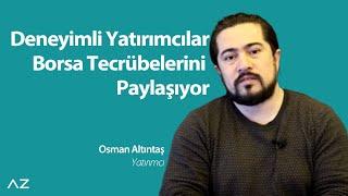 Borsayı Bir de Yatırımcıdan Dinleyin - Osman Altıntaş Borsa Ticareti Deneyimini Anlatıyor | InvestAZ