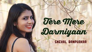 Tere mere darmiyan   female cover   Arman Mallik   Snehal Banpurkar