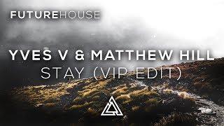 Yves V & Matthew Hill Ft. Betsy Blue - Stay (Vip Edit)