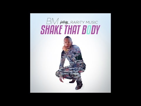 BM - Shake That Body Ft Rarity Music (New 2017 Audio) #ShakeThatBodyChallenge