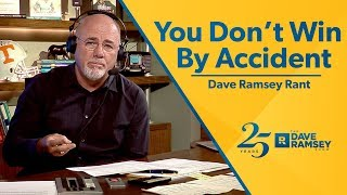 You Don't Win By Accident - Dave Ramsey Ramsey Rant
