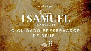 O CUIDADO PRESERVADOR DE DEUS  1 SAMUEL 18