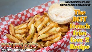 How To Make The Best French Fries Ever Recipe by BakeLikeAPro