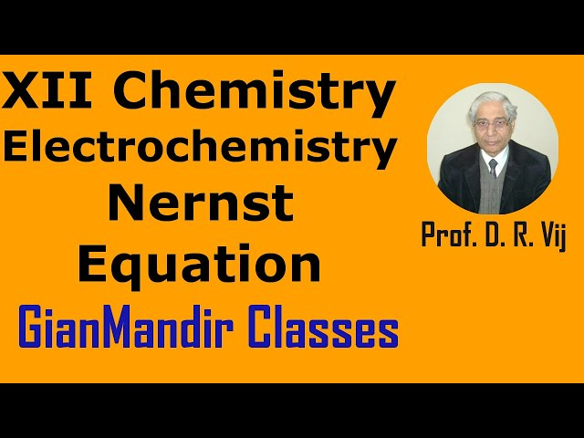 XII Chemistry | Electrochemistry | Nernst Equation by Gourav Sir