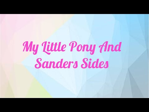 My Little Pony And Sanders Sides Part 1