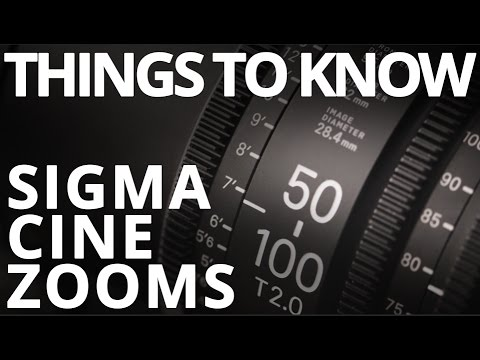 Sigma Cine Zoom Lenses - Things to Know