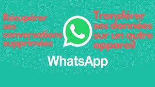 Restaurer ses messages ou son appli WhatsApp supprimée | Transférer son compte sur un autre appareil