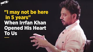 """""""I may not be here in 5 years"""" When Irrfan Khan Opened His Heart To Us   #GoneTooSoon"""