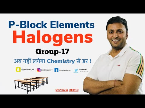 P-Block elements , Halogens , Group - 17 ,...