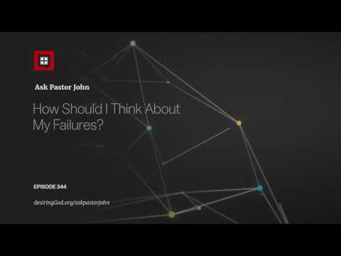 How Should I Think About My Failures? // Ask Pastor John