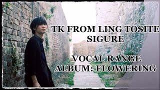 TK from Ling tosite sigure Vocal Range/声域 - Album: flowering (2012)