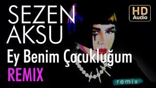 Sezen Aksu - Ey Benim Çocukluğum (DigiHead Version)