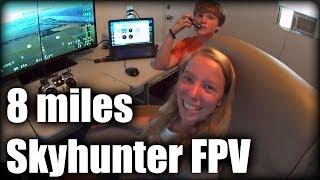 Skyhunter FPV, 8 miles.