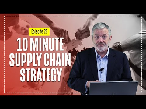 10 Minute Supply Chain & Logistics Strategy