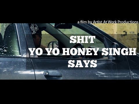 Honey Singh Latest Song 2015  Shit Yo Yo Honey Singh Says  Artist At Work ProductionsAAW