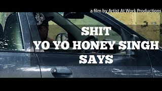 Shit Yo Yo Honey Singh Says | Artist At Work Productions-AAW