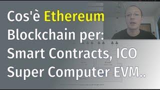 Cos'é Ethereum e l'ecosistema di Smart Contracts, ICO e EVM