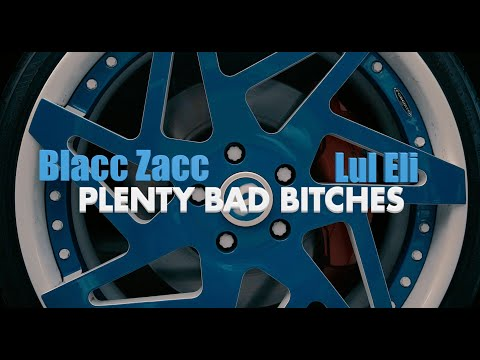 Blacc Zacc - Plenty Bad Bitches (ft. Lul Eli) [Official Video]