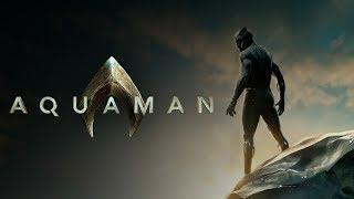 Black Panther Trailer - (Aquaman Style)