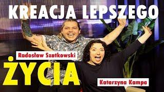 KREACJA LEPSZEGO ŻYCIA - K. Kampa i R.Szatkowski  © VTV