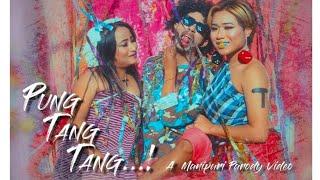 PUNG TANG TANG (Manipuri parody 2021)