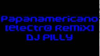 Download Papanamericano [EleCtrO ReMiX] - DJ Pilly MP3 song and Music Video