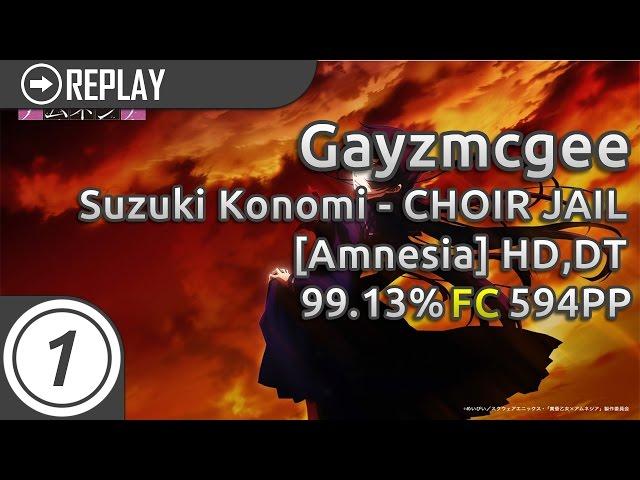 Gayzmcgee | Suzuki Konomi - CHOIR JAIL [Amnesia] +HD,DT 99.13% FC | 594pp
