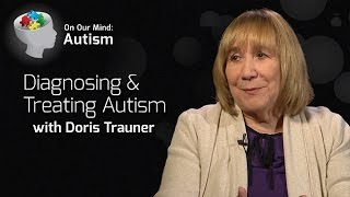 Diagnosing and Treating Autism with Doris Trauner - On Our Mind