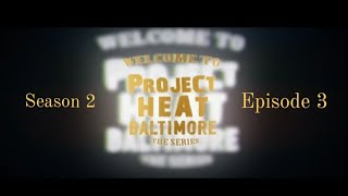 Project Heat Baltimore | Season 2 Episode 3