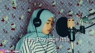 Hum Royenge Itna - Ost swabiman - Female version || Cover by Sherly Cahyani