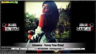 Ishawna - Teeny Tiny (Raw) [Quarter Mile Riddim] Feb 2013