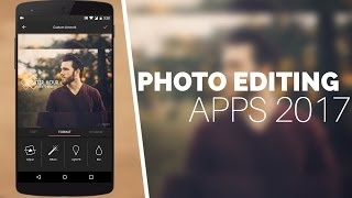 Top 6 Best Photo Editing Apps For Android 2017!