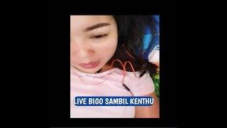 LIVE BIGO SAMBIL KENTHU BIGO 18+