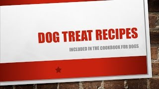 Dog Treat Recipes - Your Dog Will Thank You - The Cookbook For Dogs
