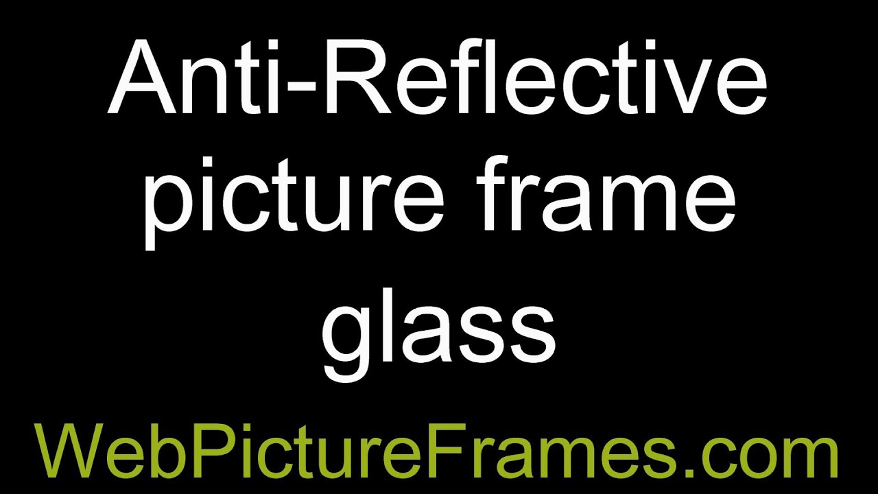 Anti Reflective Picture Frame Glass Youtube