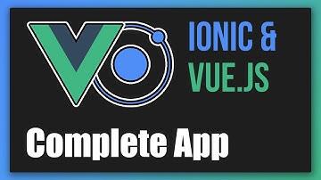 Ionic & Vue.js - Full Tutorial (Build a Complete App)