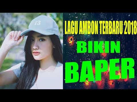 LAGU AMBON TERBARU 2018 - LAGU AMBON BIKIN BAPER