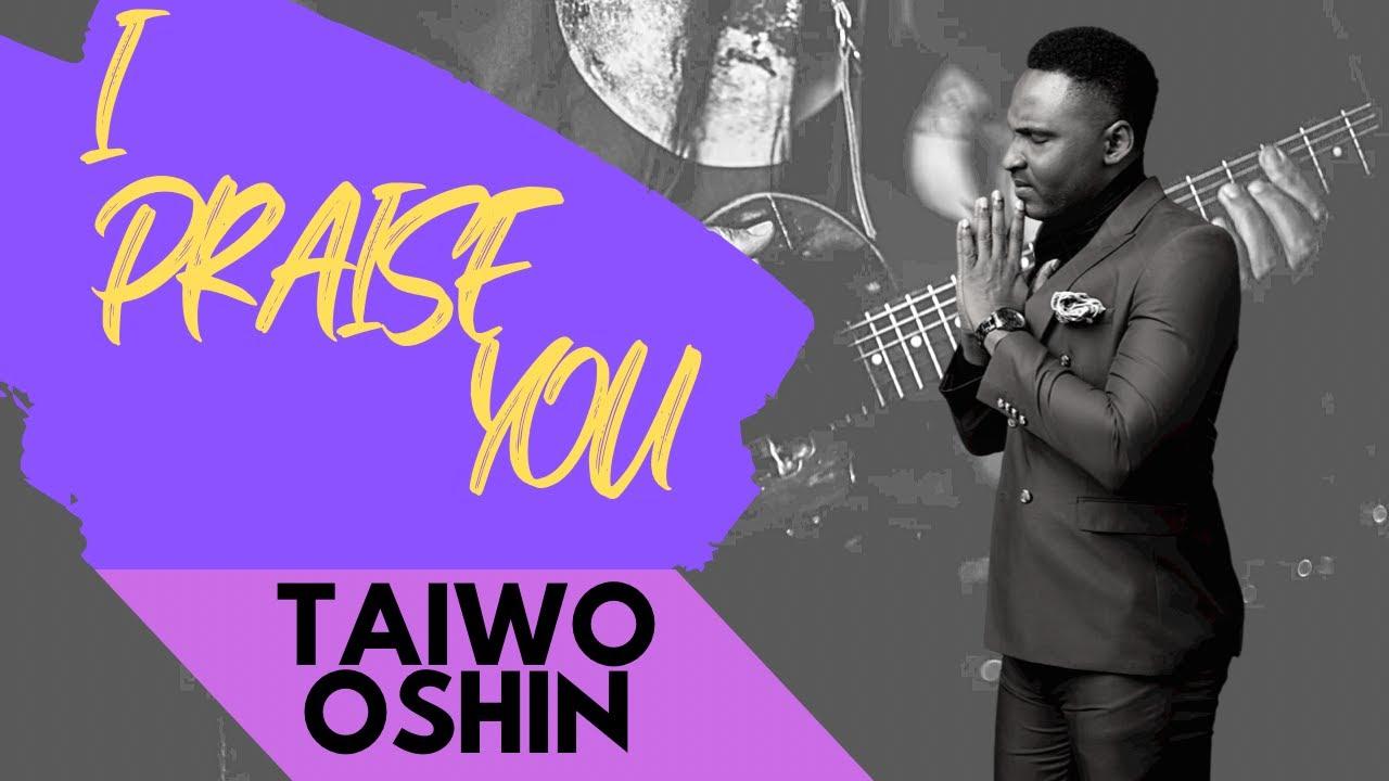 Download I Praise You - Taiwo Oshin