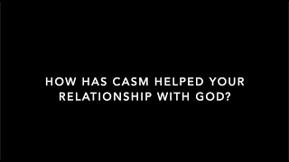 CASM Testimonies - How has CASM helped your relationship with God?