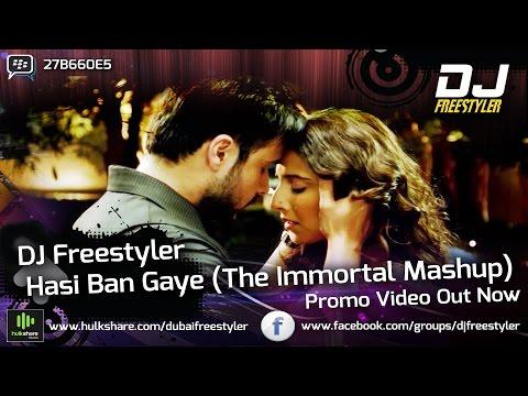 Hamari Adhuri Kahani | DJ Freestyler - Hasi Ban Gaye | The Immortal Mashup