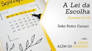 A LEI DA ESCOLHA - Deuteronômio 30:1-20   João Pedro Cavani    06/12/2020 - Culto das 19h30