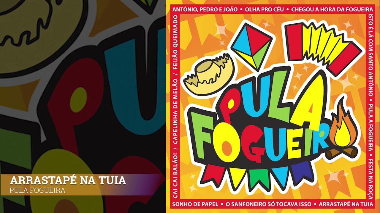 Arrastapé na Tuia - Pula Fogueira: Músicas para Festas Juninas