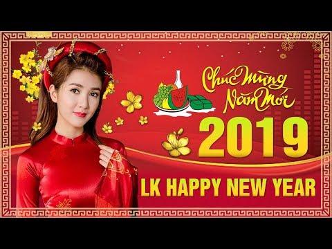 Liên Khúc HAPPY NEW YEAR 2019 - Nhạc Xuân Đặc Biệt Chọn Lọc Đón TẾT Nguyên Đán Kỷ Hợi 2019