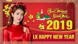 Liên Khúc HAPPY NEW YEAR 2019 Nhạc Xuân Đặc Biệt Chọn Lọc Đón TẾT Nguyên Đán Kỷ Hợi 2019