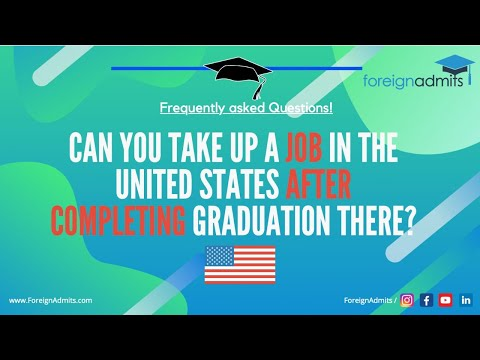 Can you take up a Job in the United States after completing graduation there?|| FAQ || ForeignAdmits