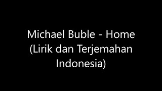 Michael Buble - Home Lirik dan Terjemahan Indonesia