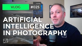 The Rise Of Artificial Intelligence In Photography - Scott Davenport Vlog #025